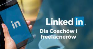 "Grupa ""LinkedIn dla coachów i freelancerów"" na Facebooku"